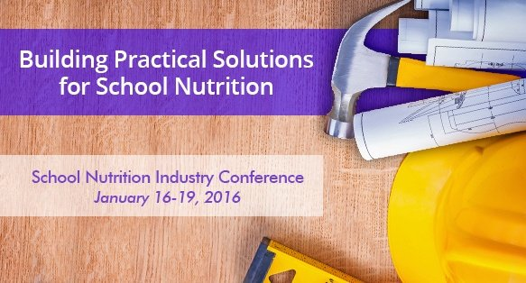 Building Practical Solutions for School Nutrition - 2016 School Nutrition Industry Conference
