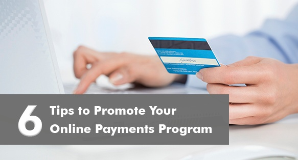 6 Tips to Promote Your Online Payments Program