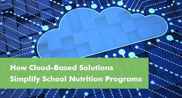 How Cloud-Based Solutions Simplify School Nutrition Programs