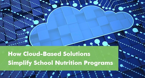 How Cloud-Based Solutions Simplify School Nutrition Programs